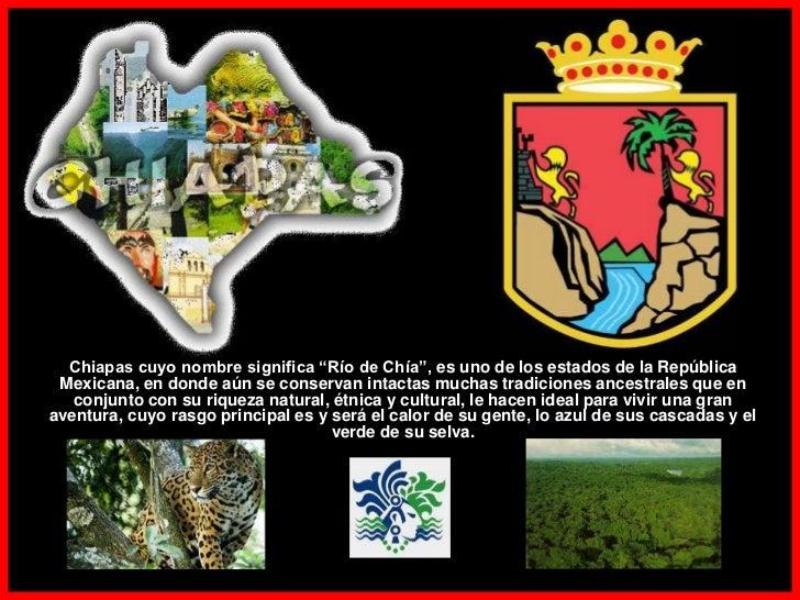 """Chiapas cuyo nombre significa """"Río de Chía"""", es uno de los estados de la República Mexicana, en donde aún se conservan int..."""