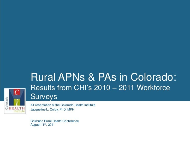 Rural APNs & PAs in Colorado: Results from CHI's 2010 – 2011 Workforce Surveys<br />1<br />Jacqueline L. Colby, PhD, MPH<b...