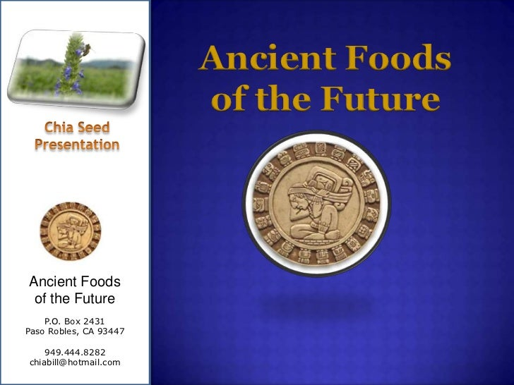 Ancient Foods <br />of the Future<br />Chia Seed<br />Presentation<br />Ancient Foods                  of the Future<br />...