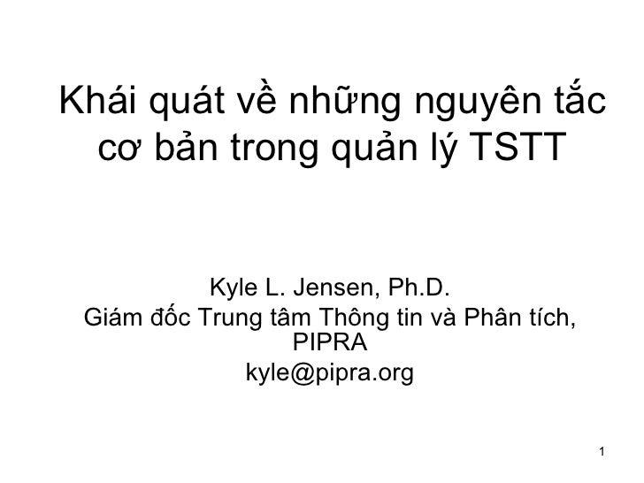 Khái quát về những nguyên tắc cơ bản trong quản lý TSTT Kyle L. Jensen, Ph.D. Giám đốc Trung tâm Thông tin và Phân tích, P...