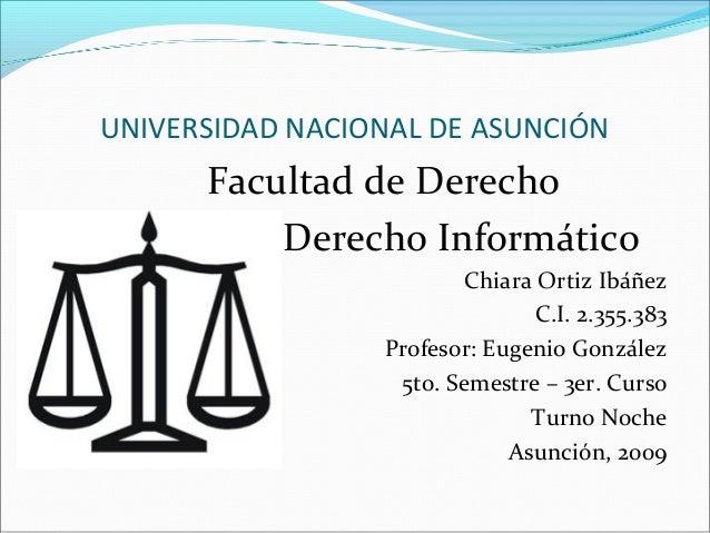 UNIVERSIDAD NACIONAL DE ASUNCIÓN Facultad de Derecho Derecho Informático Chiara Ortiz Ibáñez C.I. 2.355.383 Profesor: Euge...