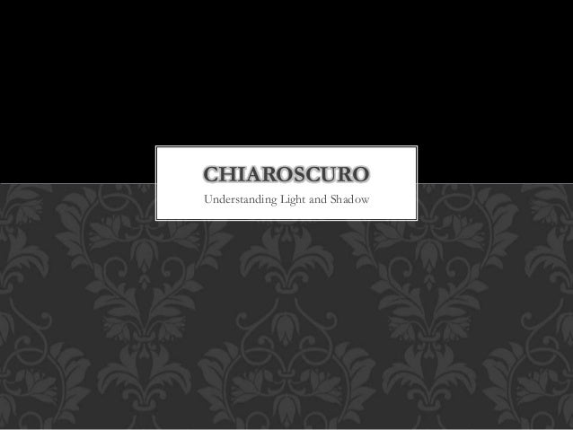 CHIAROSCURO Understanding Light and Shadow