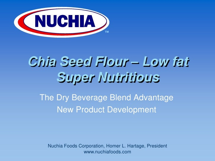 ™<br />Chia Seed Flour – Low fatSuper Nutritious<br />The Dry Beverage Blend Advantage <br />New Product Development <br /...