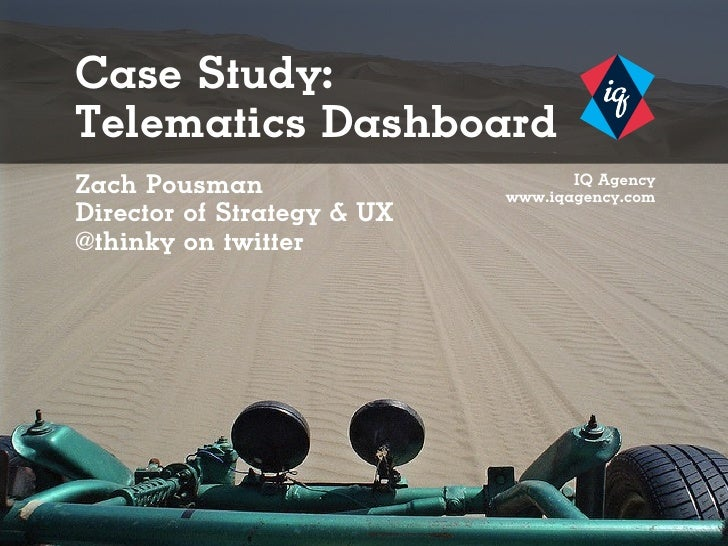 Case Study:Telematics DashboardZach Pousman                       IQ Agency                            www.iqagency.comDir...