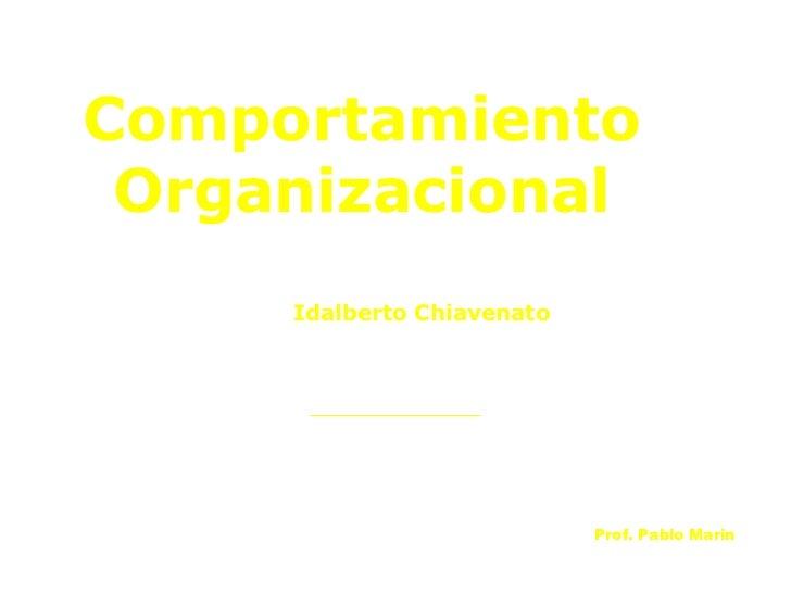 Comportamiento Organizacional Idalberto Chiavenato Prof. Pablo Marin