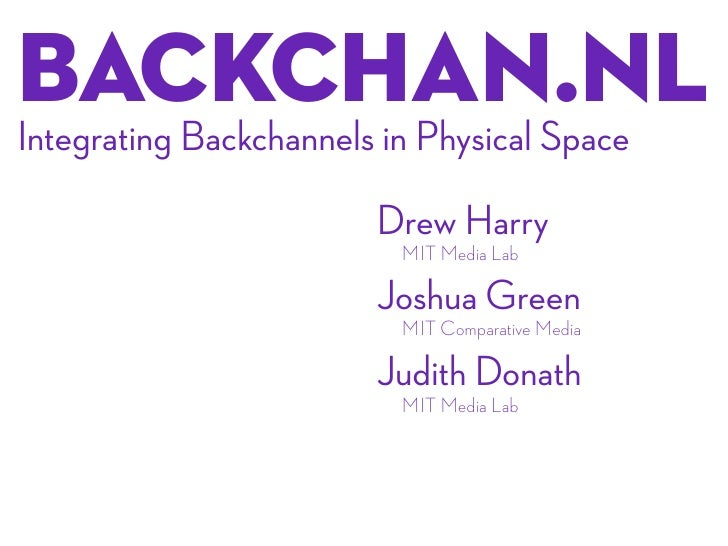 backchan.nl Integrating Backchannels in Physical Space                      Drew Harry                        MIT Media La...