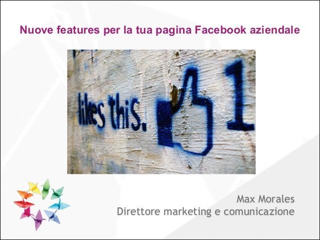 Nuove features per la tua pagina Facebook aziendale  Max Morales Direttore marketing e comunicazione