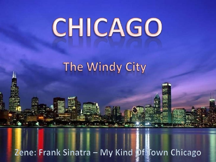 CHICAGO<br />The Windy City<br />Zene: Frank Sinatra – MyKind Of Town Chicago<br />