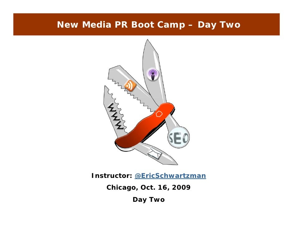 New Media PR Boot Camp – Day Two           Instructor: @EricSchwartzman          Chicago, Oct. 16, 2009                 Da...