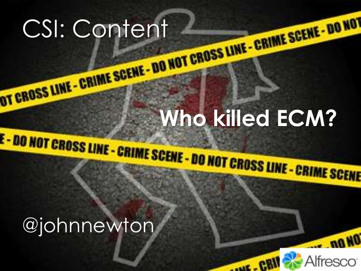 CSI: Content<br />Who killed ECM?<br />@johnnewton<br />