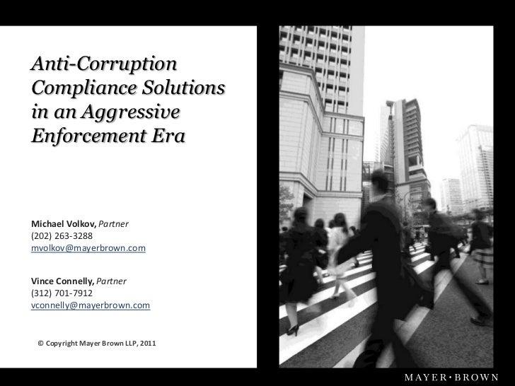 Anti-CorruptionCompliance Solutionsin an AggressiveEnforcement EraMichael Volkov, Partner(202) 263-3288mvolkov@mayerbrown....