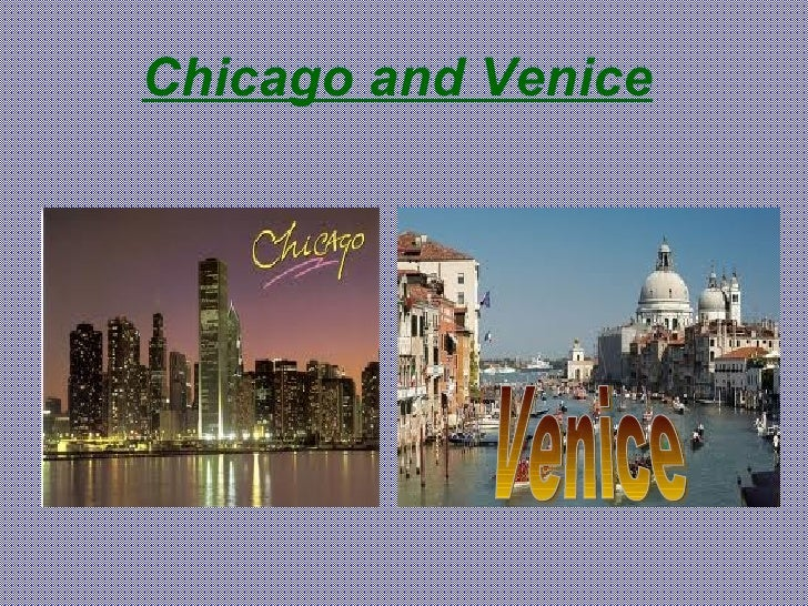 Chicago and Venice