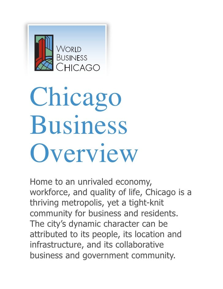 ChicagoBusinessOverviewHome to an unrivaled economy,workforce, and quality of life, Chicago is athriving metropolis, yet a...