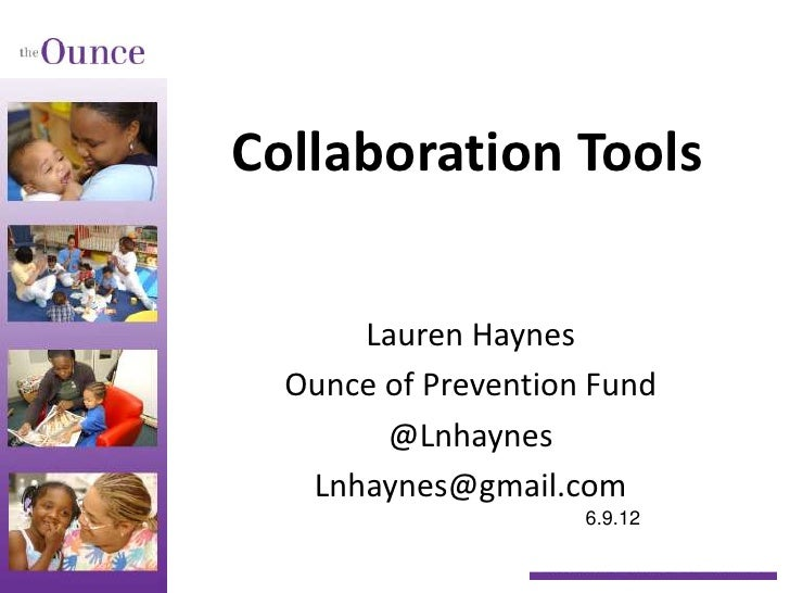 Collaboration Tools      Lauren Haynes  Ounce of Prevention Fund        @Lnhaynes   Lnhaynes@gmail.com                    ...