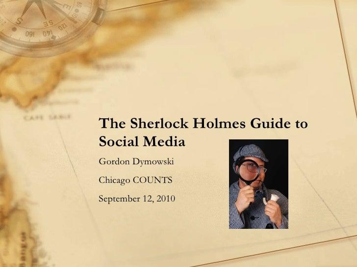 The Sherlock Holmes Guide to Social Media Gordon Dymowski Chicago COUNTS  September 12, 2010