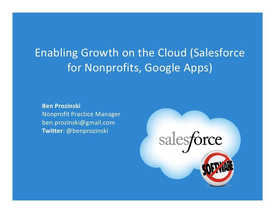 Enabling Growth on the Cloud (Salesforce       for Nonprofits, Google Apps)   Ben Prozinski  Nonprofit Practice Manager  b...