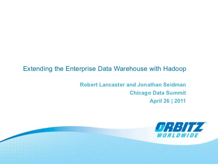 Extending the Enterprise Data Warehouse with Hadoop Robert Lancaster and Jonathan Seidman Chicago Data Summit April 26 | 2...
