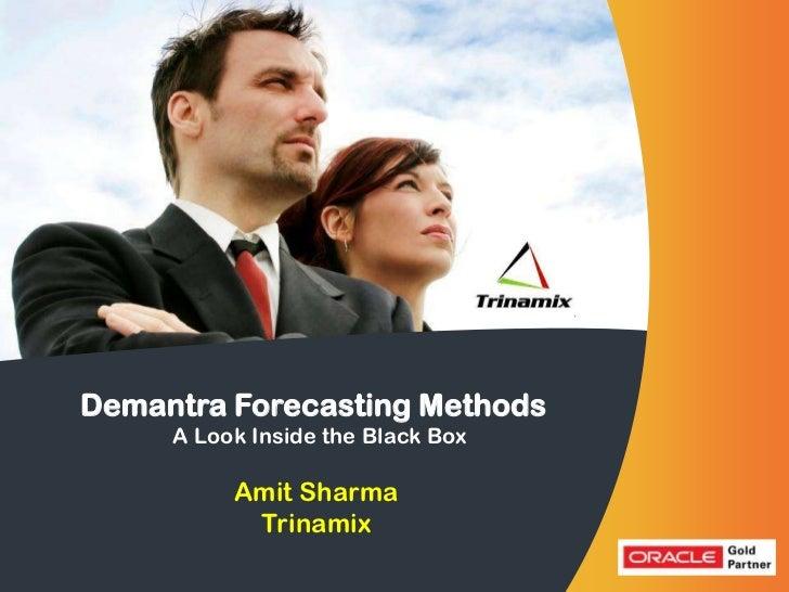 Demantra Forecasting Methods   Trinamix the Black Box    A Look Inside Technologies         Amit Sharma          Trinamix