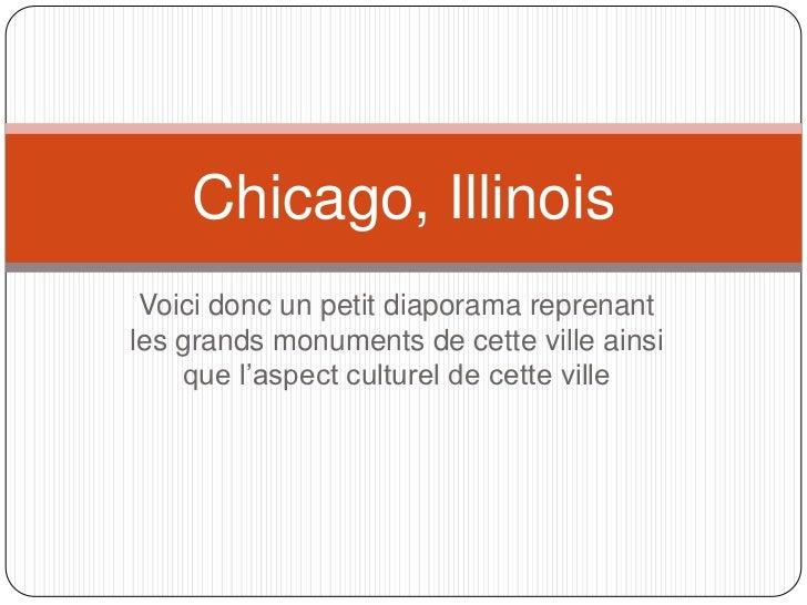 Chicago, Illinois Voici donc un petit diaporama reprenantles grands monuments de cette ville ainsi    que l'aspect culture...