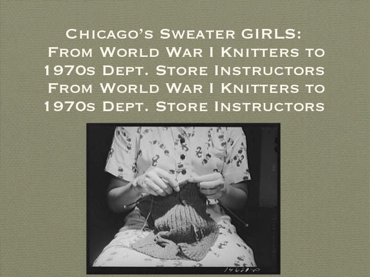 Chicago's Sweater GIRLS:  From World War I Knitters to 1970s Dept. Store Instructors From World War I Knitters to 1970s De...