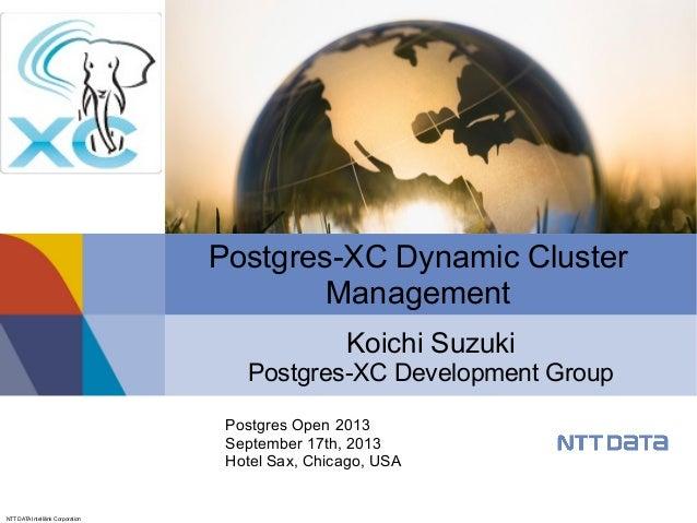 NTT DATA Intellilink Corporation Postgres-XC Dynamic Cluster Management Koichi Suzuki Postgres-XC Development Group Postgr...