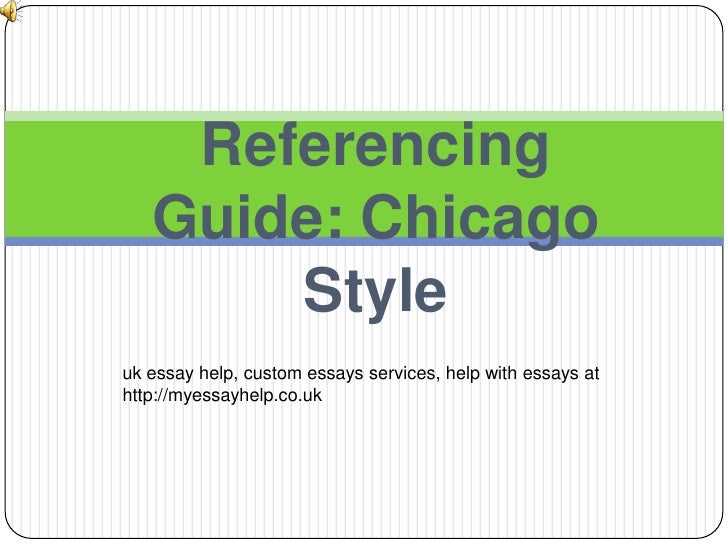 Referencing Guide: Chicago Style<br />uk essay help, custom essays services, help with essays at http://myessayhelp.co.uk<...