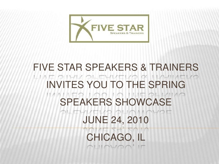 FIVE STAR Speakers & Trainers invites you to the SPRING speakers SHOWCASEJune 24, 2010Chicago, Il<br />