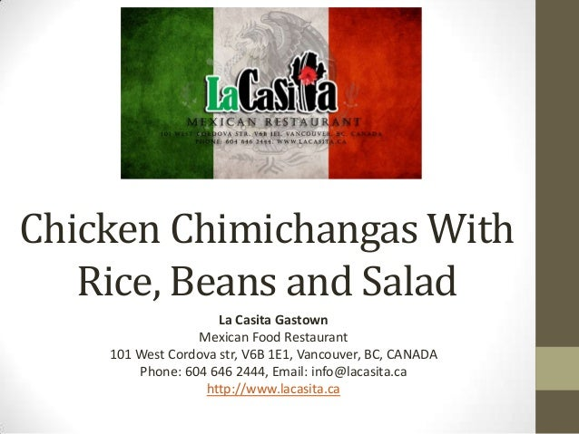 Chicken Chimichangas WithRice, Beans and SaladLa Casita GastownMexican Food Restaurant101 West Cordova str, V6B 1E1, Vanco...