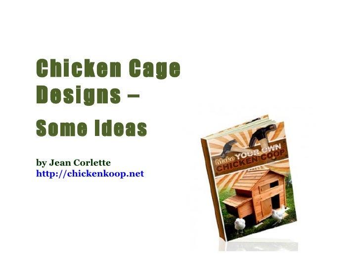 Chicken Cage Designs –  Some Ideas by Jean Corlette http://chickenkoop.net