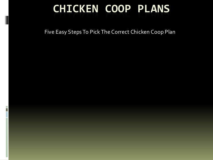 CHICKEN COOP PLANSFive Easy Steps To Pick The Correct Chicken Coop Plan