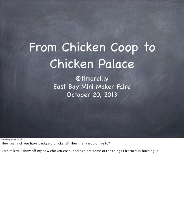 From Chicken Coop to Chicken Palace @timoreilly East Bay Mini Maker Faire October 20, 2013  Saturday, October 26, 13  How ...