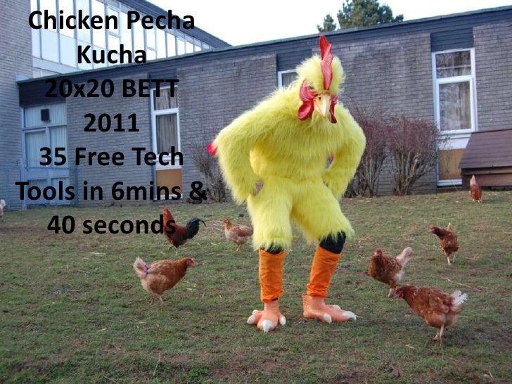 Chicken PechaKucha<br />20x20 BETT 2011<br />35 Free Tech Tools in 6mins & 40 seconds<br />