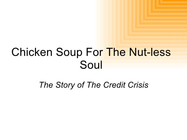 Chicken Soup For The Nut-less Soul The Story of The Credit Crisis