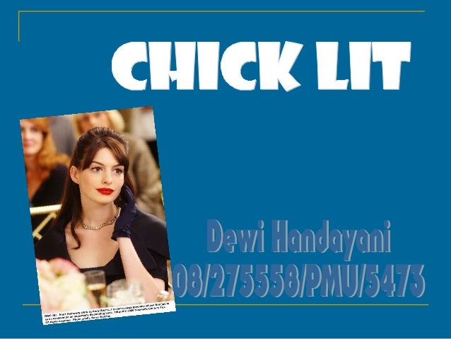 CHICK LIT IS……Chick lit is a term used to denotegenre fiction within womensfiction written for and marketedto young women,...