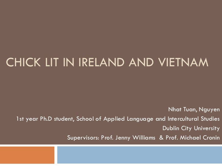 CHICK LIT IN IRELAND AND VIETNAM Nhat Tuan, Nguyen 1st year Ph.D student, School of Applied Language and Intercultural Stu...