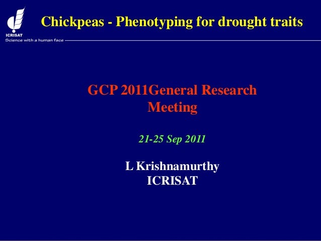 GCP 2011General ResearchMeeting21-25 Sep 2011L KrishnamurthyICRISATChickpeas - Phenotyping for drought traits
