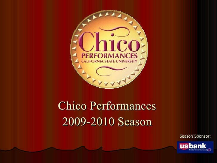 Season Sponsor: Chico Performances  2009-2010 Season