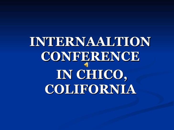 INTERNAALTION CONFERENCE IN CHICO, COLIFORNIA