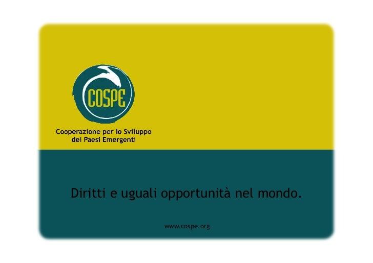 Diritti e uguali opportunità nel mondo.               www.cospe.org