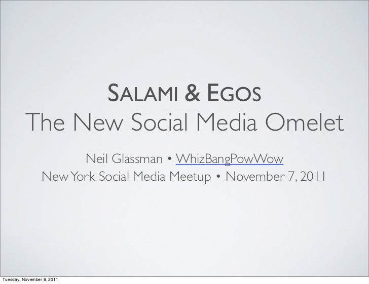 SALAMI & EGOS          The New Social Media Omelet                       Neil Glassman • WhizBangPowWow                 Ne...
