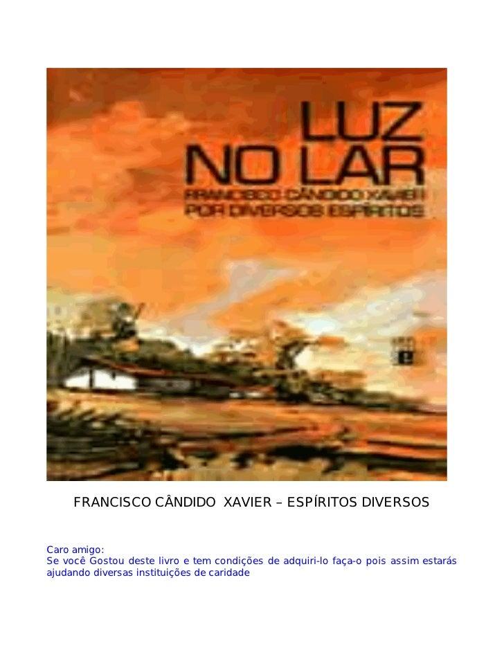 FRANCISCO CÂNDIDO XAVIER – ESPÍRITOS DIVERSOS   Caro amigo: Se você Gostou deste livro e tem condições de adquiri-lo faça-...