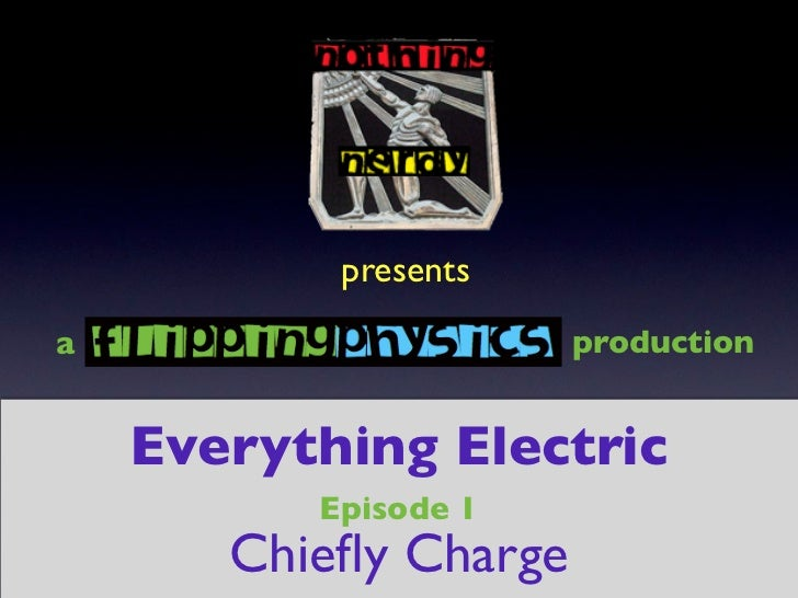 presentsa                      production    Everything Electric          Episode 1       Chiefly Charge