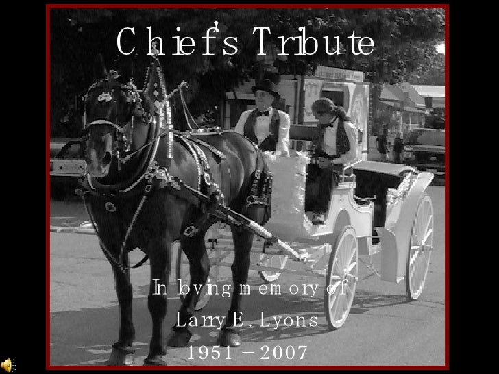 Chief's Tribute In loving memory of Larry E. Lyons 1951 – 2007