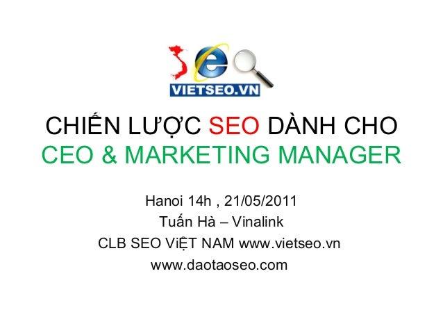 CHIẾN LƯỢC SEO DÀNH CHOCEO & MARKETING MANAGERHanoi 14h , 21/05/2011Tuấn Hà – VinalinkCLB SEO ViỆT NAM www.vietseo.vnwww.d...