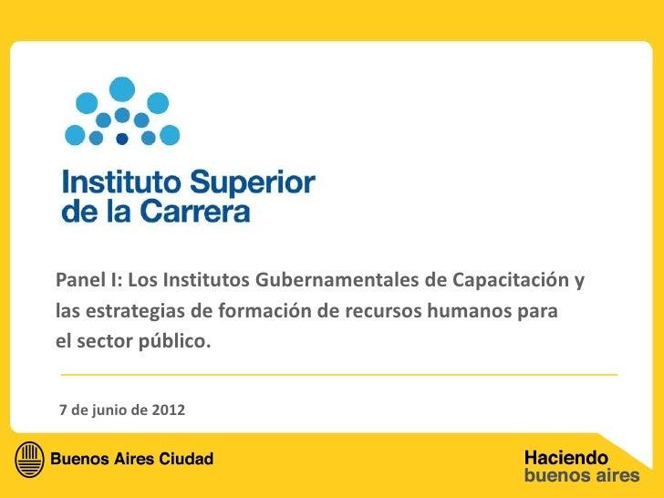 Panel I: Los Institutos Gubernamentales de Capacitación ylas estrategias de formación de recursos humanos parael sector pú...