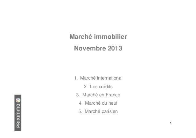 Marché immobilier Novembre 2013  1. Marché international 2. Les crédits 3. Marché en France 4. Marché du neuf 5. Marché pa...