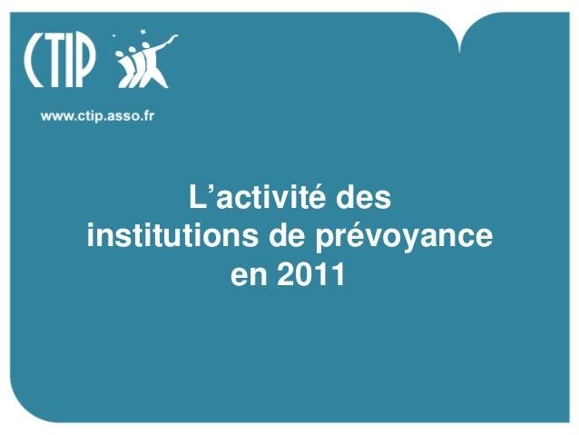 L'activité desinstitutions de prévoyance          en 2011