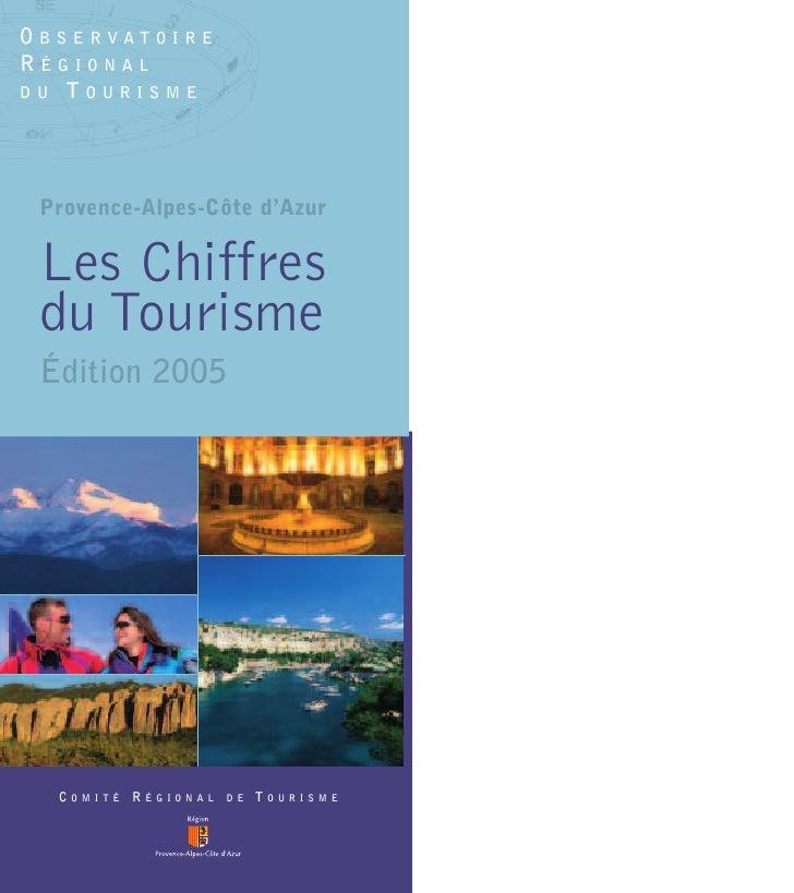 OBSERVATOIRE RÉGIONAL DU TOURISME      Provence-Alpes-Côte d'Azur   Les Chiffres  du Tourisme  Édition 2005       COMITÉ R...
