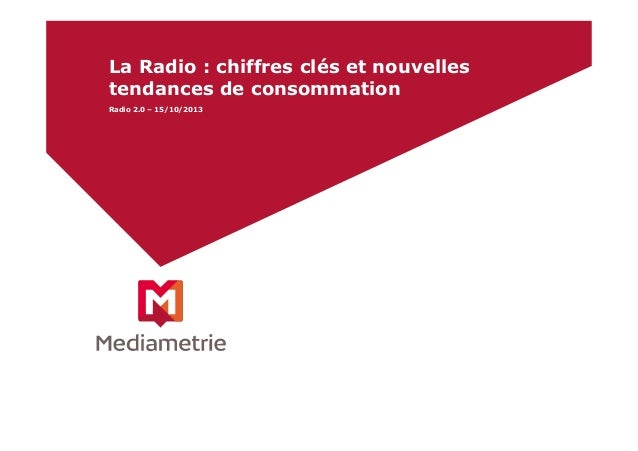 La Radio : chiffres clés et nouvelles tendances de consommation Radio 2.0 – 15/10/2013
