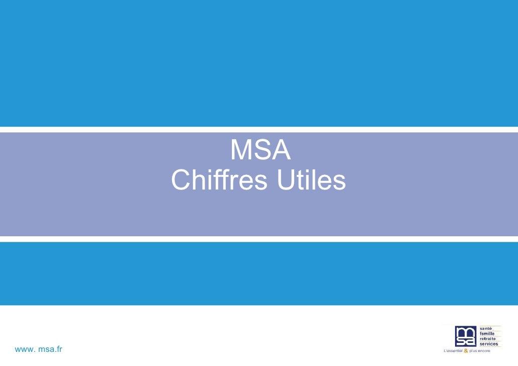 MSA              Chiffres Utileswww. msa.fr